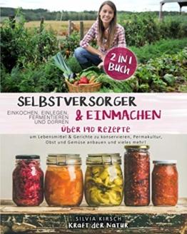 Selbstversorger & Einmachen, einkochen, einlegen, fermentieren und dörren 2 in 1 Buch: Über 190 Rezepte um Lebensmittel & Gerichte zu konservieren, ... Obst und Gemüse anbauen und vieles mehr! - 1