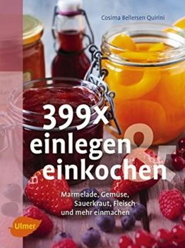 399 x einlegen und einkochen: Marmelade, Gemüse, Sauerkraut, Fleisch und mehr einmachen - 1