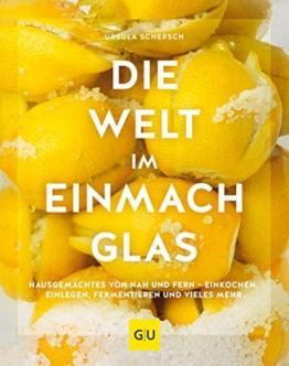 Die Welt im Einmachglas: Hausgemachtes von nah und fern – einkochen, einlegen, fermentieren und vieles mehr (GU Themenkochbuch) - 1
