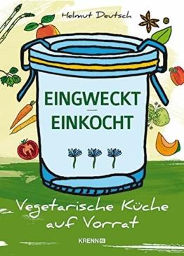 Eingweckt/ Einkocht: Vegetarische Küche auf Vorrat: Vegetarsche Küche auf Vorrat - 1