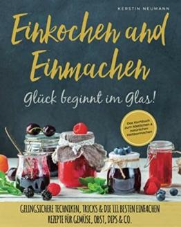 Einmachen & Einkochen: Glück beginnt im Glas – Das Kochbuch zum köstlichen & natürlichen Haltbarmachen: Gelingsichere Techniken, Tricks & die 111 besten einfachen Rezepte für Gemüse, Obst, Dips & Co. - 1